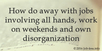 6 Tips: How do away with jobs involving all hands, work on weekends and own disorganization