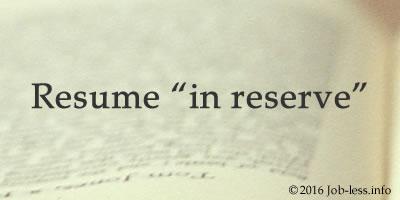 Resume in reserve