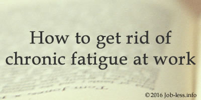 4 Advice: How to get rid of chronic fatigue at work